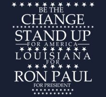 """Be The Change- Stand Up For America"" Louisiana for Ron Paul by BNAC - The Artists Collective."