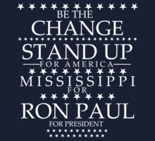 """Be The Change- Stand Up For America"" Mississippi for Ron Paul by BNAC - The Artists Collective."