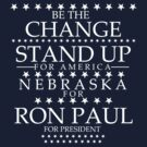 """Be The Change- Stand Up For America"" Nebraska for Ron Paul by BNAC - The Artists Collective."