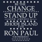"""Be The Change- Stand Up For America"" Rhode Island for Ron Paul by BNAC - The Artists Collective."