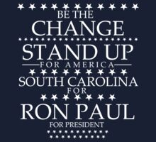 """Be The Change- Stand Up For America"" South Carolina for Ron Paul by BNAC - The Artists Collective."