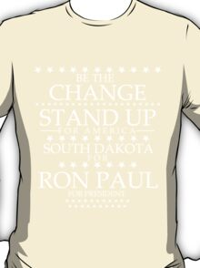 """""""Be The Change- Stand Up For America"""" South Dakota for Ron Paul T-Shirt"""