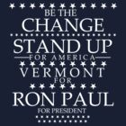 """Be The Change- Stand Up For America"" Vermont for Ron Paul by BNAC - The Artists Collective."