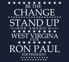 """Be The Change- Stand Up For America"" West Virginia for Ron Paul by BNAC - The Artists Collective."