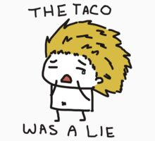 The taco was a lie.  by Fiercezucchini