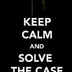 Keep Calm & Solve The Case by thetangofox
