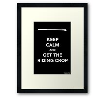 Keep Calm & Get The Riding Crop Framed Print