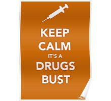 Keep Calm, Its A Drugs Bust Poster