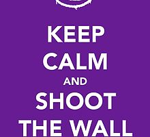 Keep Calm & Shoot The Wall by thetangofox