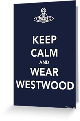 Keep Calm & Wear Westwood by thetangofox