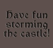 Have Fun Storming the Castle! by Marmadas