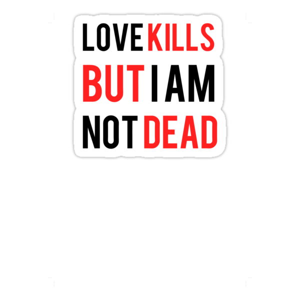 Love kills but im not dead by JustCarter
