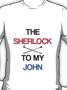 The Sherlock To My John T-Shirt