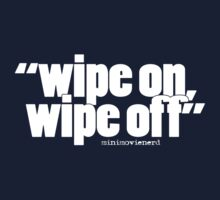 'wipe on...' by minimovienerd