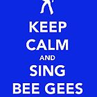 Keep Calm &amp; Sing BeeGees by thetangofox
