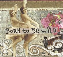 Born To Be Wild by RobynLee