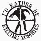 I'D RATHER BE KILLING ZOMBIES by Tony  Bazidlo