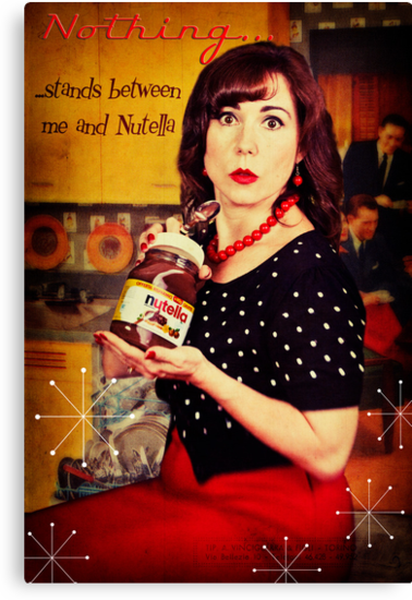 Nothing...stands between me and Nutella by Adriana Glackin