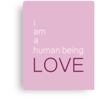 I am a human being love Canvas Print