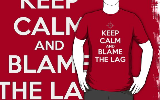 KEEP CALM and BLAME THE LAG by CalumCJL