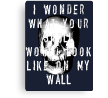 I Wonder What Your Skull Would Look Like On My Wall Canvas Print