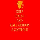 Keep Calm and Call Arthur a Clotpole by Emerlyn