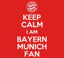 KEEP CALM IM BAYERN MUNICH FAN by alexcool