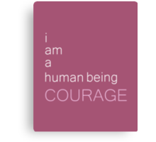 I am a human being courage Canvas Print