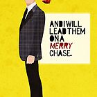 &quot;And I will lead them on a merry chase.&quot; by Bliss Ng