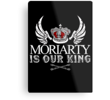 Moriarty Is Our King! Metal Print