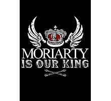 Moriarty Is Our King! Photographic Print
