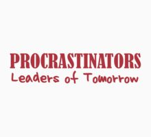 Procrastinators - Leaders of Tomorrow by DetourShirts