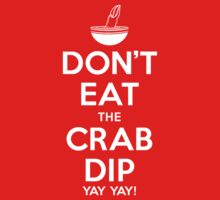 Don't Eat the Crab Dip Yay Yay! T-Shirt