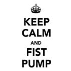 Keep calm and Fist Pump by Tangledbylove