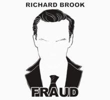 RICHARD BROOK = FRAUD (white) by mycroftismight