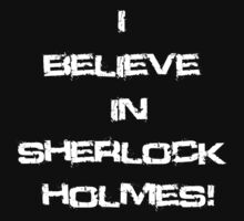 I Believe In Sherlock Holmes! (Black) by Dsavage94