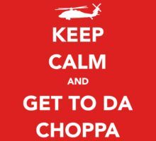 Keep Calm and Get to Da Choppa by GhostGlide