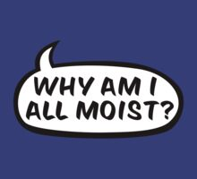 Why am I all moist? by suranyami