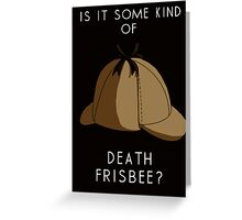 Is it some kind of....'Death Frisbee?' Greeting Card