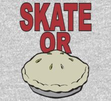 Skate or PIE by BUB THE ZOMBIE