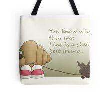 Lint is a shells best friend Tote Bag