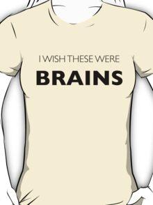 I Wish These Were Brains T-Shirt