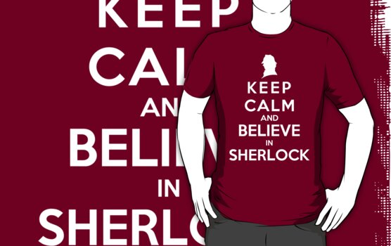 Keep Calm And Believe In Sherlock by Royal Bros Art