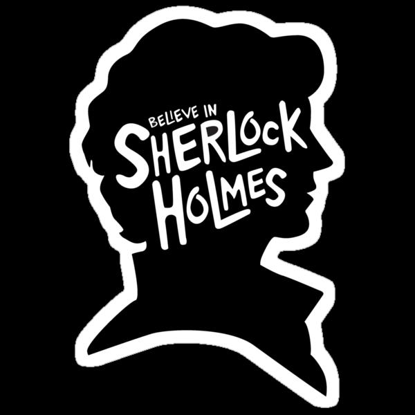 Believe In Sherlock Holmes by andotherpoems