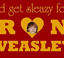 I'd get sleazy for Ron Weasley by apye