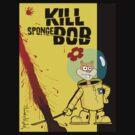 Kill SpongeBob by thunderbloke