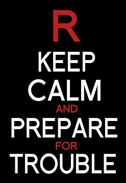 Keep Calm and Prepare for Trouble.   by Snellby