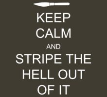 KEEP CALM AND STRIPE THE HELL OUT OF IT by koolkatart