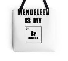 Mendeleev is My Br Tote Bag
