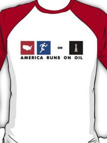 America Runs On Oil T-Shirt